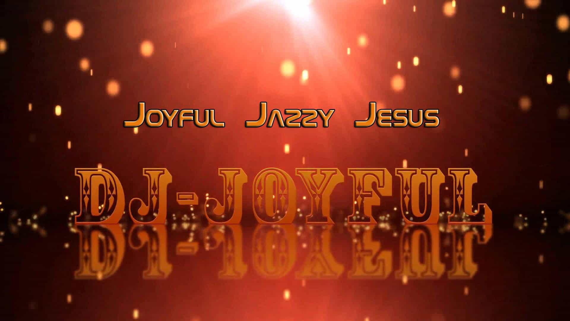 JOYFUL JAZZY JESUS – DJ-JOYFUL | SPOTIFY