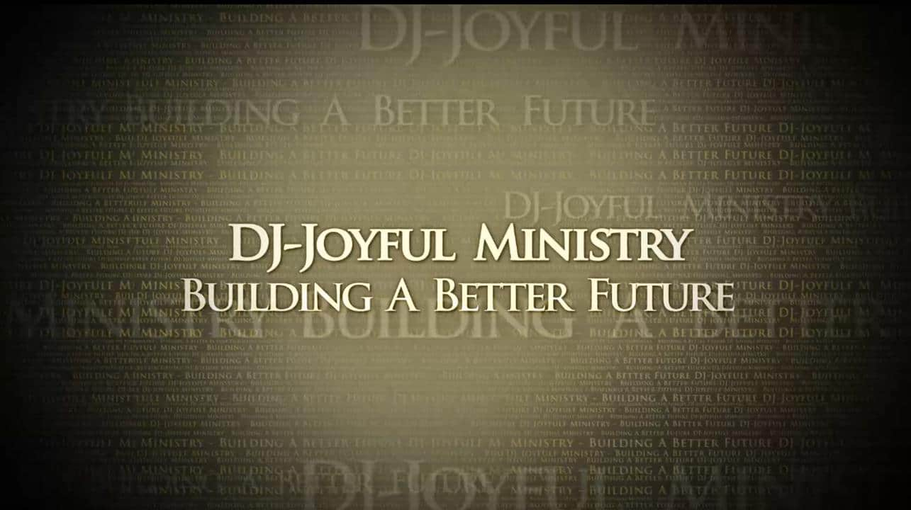 BUILDING A BETTER FUTURE | DJ-JOYFUL MINISTRY