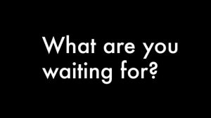 "SOMETIMES ""WAITING ON GOD"" MEANS NOT WAITING"