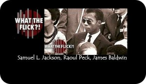 I AM NOT YOUR NEGRO - MOVIE REVIEW   WHAT THE FLICK?!