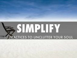 SIMPLIFY 10 PRACTICES TO UNCLUTTER YOUR SOUL