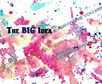 He Is Everything You Need   The BIG Idea – EnFellowship Magazine