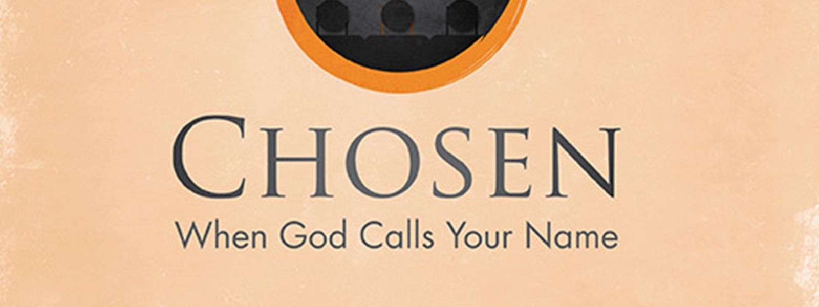CHOSEN – When God Changes Everything – Session 3 of 6 – Phil Tuttle of RightNow Media